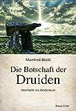 Die Botschaft der Druiden: Heimkehr ins Heidentum - Manfred Böckl