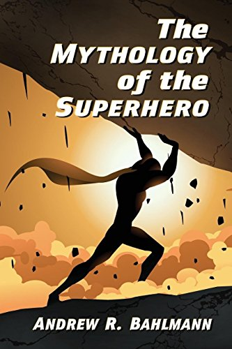 The Mythology of the Superhero por Andrew R Bahlmann