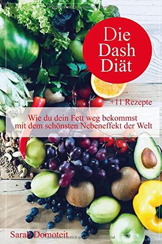 Diät Fett (Die DASH Diät: Wie du dein Fett weg bekommst mit dem schönsten Nebeneffekt der Welt +11 Rezepte)