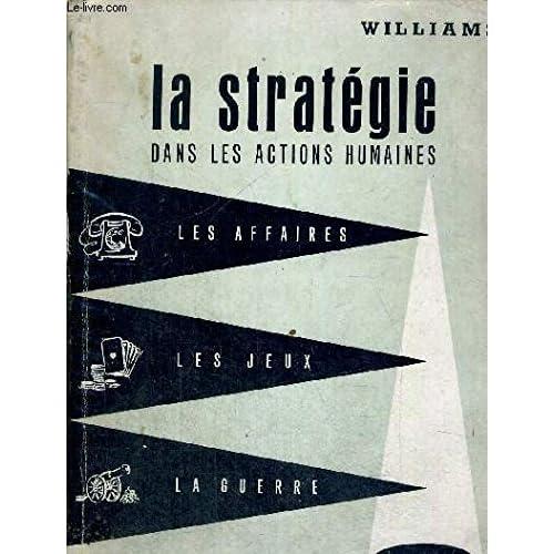 LA STRATEGIE DANS LES ACTIONS HUMAINES - LES AFFAIRES - LA GUERRE - LES JEUX - TRADUIT DE L ANGLAIS PAR MME MESNAGE - PREFACE DE G. TH. GUILBAUD - ILLUSTRATIONS DE CHARLES SATTERFIELD