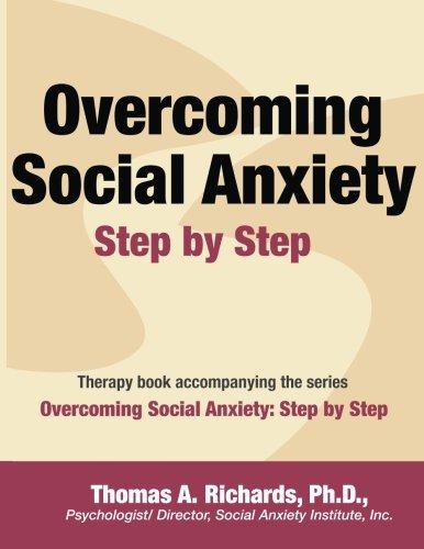 Overcoming Social Anxiety: Step by Step por Thomas A. Richards Ph.D