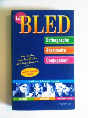 Le Bled - orthographe Grammaire Conjugaison - Pour résoudre toutes les difficultés de la langue française par Collectif