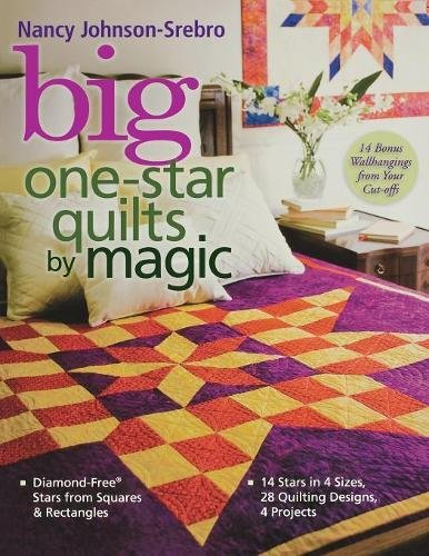 Big One-Star Quilts by Magic: Diamond-Free Stars from Squares & Rectangles - 14 Stars in 4 Sizes, 28 Quilting Designs, 4 Projects: Diamond-free Stars from Squares and Rectangles (Quilt Designs Star)