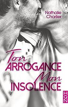 Ton arrogance, mon insolence (HQN) par [Charlier, Nathalie]