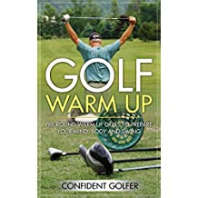 GOLF WARM UP: Pre Round Warm Up Drills To Get Your Mind, Body and Swing Ready (Golf Instruction, Golf Lessons, Golf Tips) (English Edition)