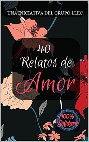 40 Relatos de Amor: Libro benéfico (Hospital Amic de la Fundación Sant Joan de Déu) por Grupo LLEC