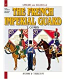 French Imperial Guard: Cavalry 1804-1815 Volume 2: Cavalry 1804-1815 Vol 2 (Officers & Soldiers)