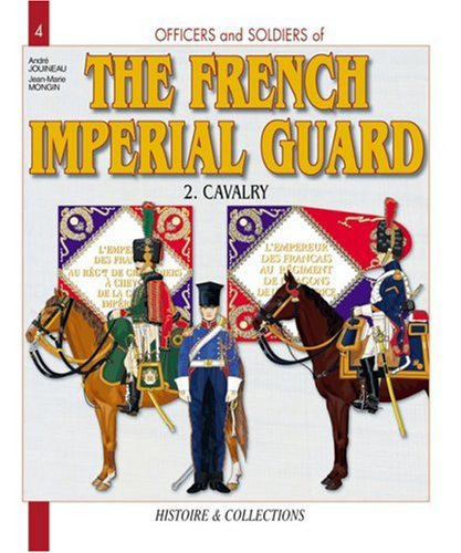 Officers and Soldiers of the French Imperial Guard 1804-1815: The Cavalry