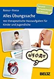 Alles Übungssache: 100 therapeutische Hausaufgaben für Kinder und Jugendliche. 100 Bild- und Textkarten mit 16-seitigem Booklet in stabiler Box, Kartenformat 9,8 x 14,3 cm. (Beltz Therapiekarten) - Robert Rossa, Julia Rossa