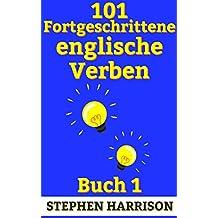 101 Fortgeschrittene englische Verben - Buch 1 (Fortgeschrittenes Englisch)