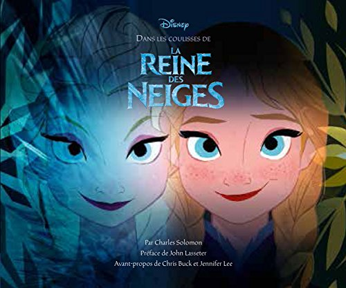 Dans les coulisses de La reine des neiges par Charles Solomon, Chris Buck, Jennifer Lee