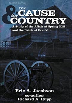 For Cause and Country: A Study of the Affair at Spring Hill & the Battle of Franklin de [Jacobson, Eric A.]