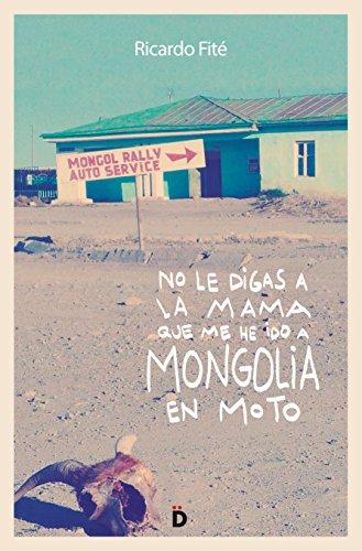 No le digas a la mama que me he ido a Mongolia en moto (Viajeros) por Ricardo Fité