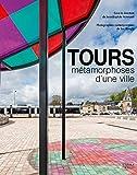 Tours: Métamorphoses d'une ville