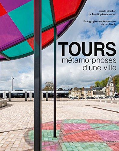 Tours, mtamorphoses d'une ville : Architecture et urbanisme XIXe-XXIe sicles
