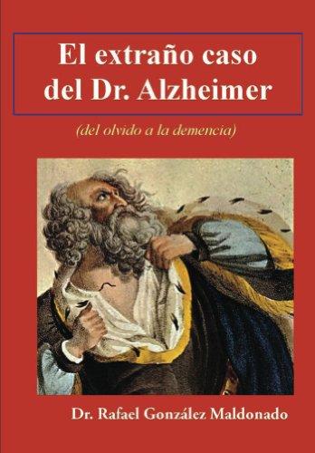 El extraño caso del Dr. Alzheimer (del olvido a la demencia) por Rafael González Maldonado