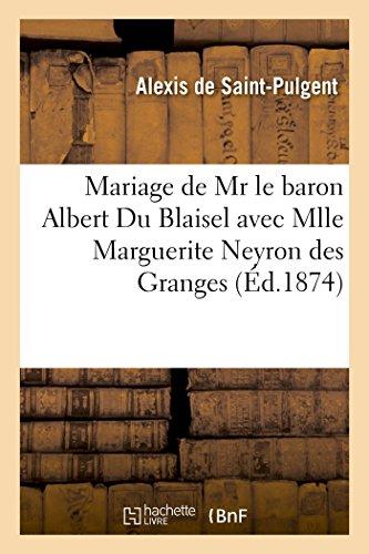 Mariage de Mr le baron Albert Du Blaisel avec Mlle Marguerite Neyron des Granges