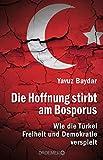 Die Hoffnung stirbt am Bosporus: Wie die Türkei Freiheit und Demokratie verspielt