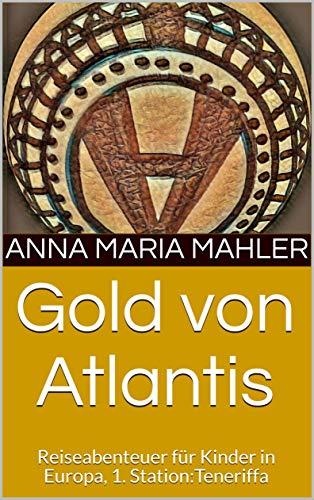 Gold von Atlantis: Reiseabenteuer für Kinder in Europa, 1. Station ...