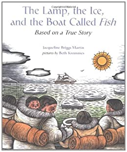 The Lamp, the Ice, and the Boat Called Fish: Based on a True Story by [Martin, Jacqueline Briggs]