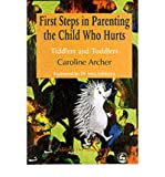 [(First Steps in Parenting the Child Who Hurts: Tiddlers and Toddlers)] [ By (author) Caroline Archer, Foreword by Vera I. Fahlberg ] [January, 2000]