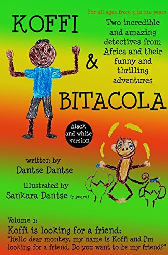 Koffi & Bitacola - Two incredible and amazing detectives from Africa and their funny and thrilling adventures  (black and white version): Vol.1: Koffi is looking for a friend