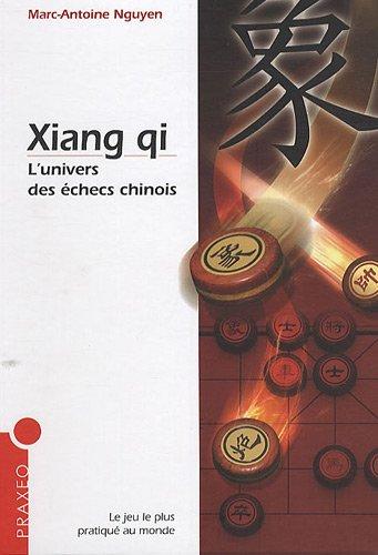 Xiang qi : L'univers des échecs chinois par Marc Nguyen