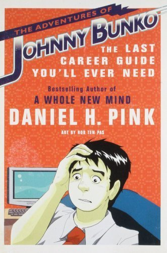 The Adventures of Johnny Bunko: The Last Career Guide You'll Ever Need by Daniel H. Pink (2008) Paperback