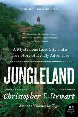 [( Jungleland: A Mysterious Lost City and a True Story of Deadly Adventure (P.S.) By Stewart, Christopher S ( Author ) Paperback Jan - 2014)] Paperback