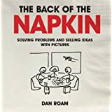 Back of The Napkin: Solving Problems and Selling Ideas with Pictures