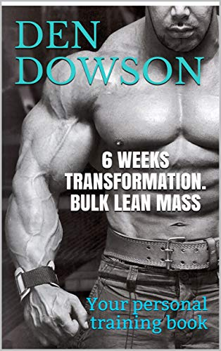 6 WEEKS TRANSFORMATION. BULK LEAN MASS: Your personal training book (English Edition) por Den Dowson