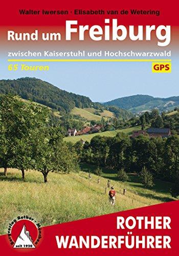 Rund um Freiburg: zwischen Kaiserstuhl und Hochschwarzwald, 65 Touren (Rother Wanderführer)