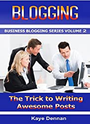 BLOGGING: The Trick to Writing Awesome Posts (Business Blogging Series Book 2) (English Edition)