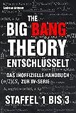 The Big Bang Theory entschlüsselt - Das inoffizielle Handbuch zur TV-Serie. Staffel 1 bis 3