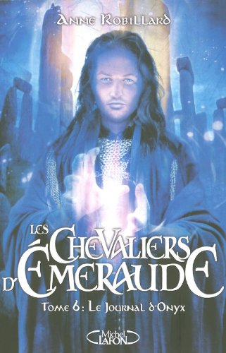chevaliers d'émeraude (Les) [Série] / Anne Robillard (6) : journal d'Onyx (Le)