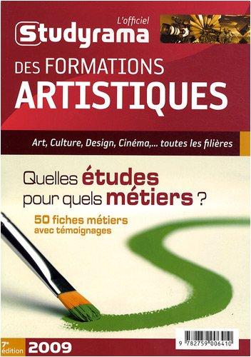 L'officiel Studyrama des formations artistiques 2009 : Quelles études pour quels métiers ?
