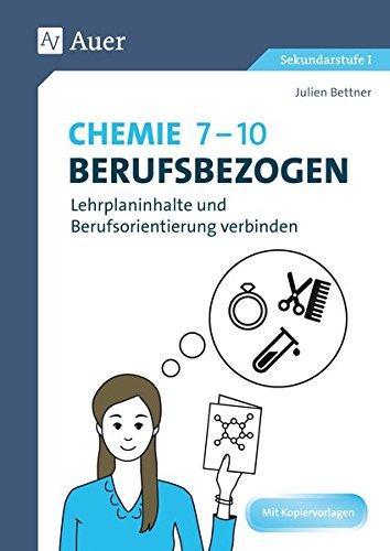 Chemie 7-10 berufsbezogen: Lehrplaninhalte und Berufsorientierung verbinden (7. bis 10. Klasse)