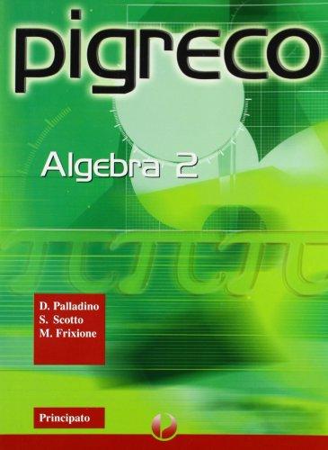 Pigreco. Algebra. Per le Scuole superiori: 2
