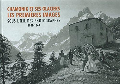 Chamonix et ses glaciers : Les premières images sous l'oeil des photographes (1849-1869)