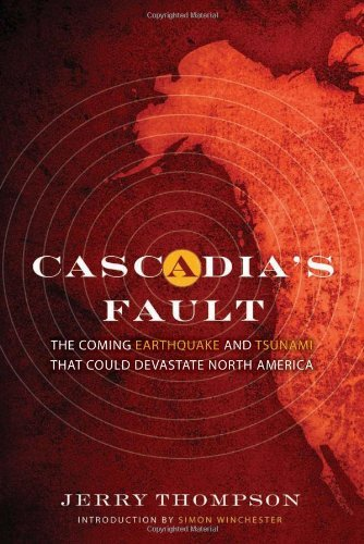 Cascadia's Fault: The Coming Earthquake and Tsunami That Could Devastate North America by Jerry Thompson (1-May-2011) Hardcover