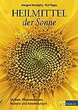Heilmittel der Sonne. Mythen, Pflanzenwissen, Rezepte und Anwendungen
