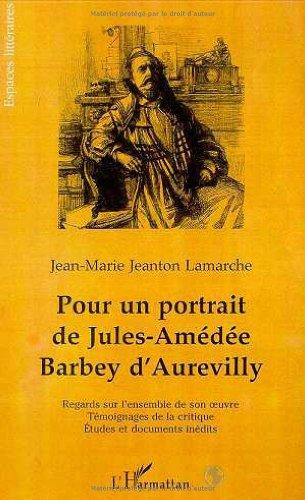 Pour un portrait de Jules-Amédée Barbey d'Aurevilly: Regards sur l'ensemble de son oeuvre, témoignages de la critique, études et documents inédits (Espaces littéraires)