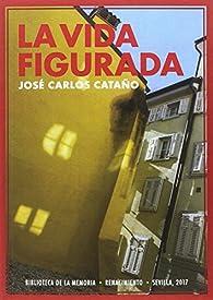La vida figurada par José Carlos Cataño