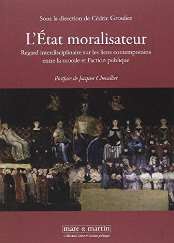 L'tat moralisateur : Regard interdisciplinaire sur les liens contemporains entre la morale et l'action publique