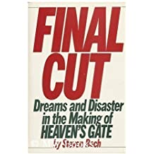 Final Cut: Dreams and Disaster in the Making of Heaven's Gate by Steven Bach (1985-06-01)