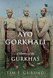 Ayo Gorkhali: A History of the Gurkhas