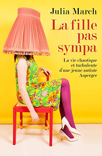 La fille pas sympa: La vie chaotique et turbulente d'une jeune autiste Asperger (French Edition)