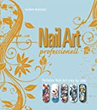 Nail Art Professionell: Perfekte Nail Art step by step