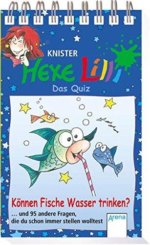 Hexe Lilli - Das Quiz: Können Fische Wasser trinken?... und 95 andere Fragen, die du schon immer stellen wolltest
