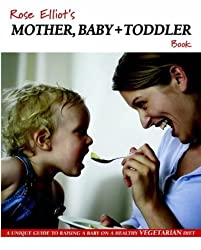 Rose Elliot's Mother, Baby and Toddler Book: A Unique Guide to Raising a Baby on a Healthy Vegetarian Diet by Rose Elliot (2003-11-10)